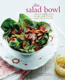 The Salad Bowl : Vibrant & Healthy Recipes for Light Meals, Lunches, Simple Sides & Dressings, Hardback