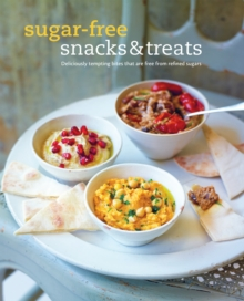 Sugar-Free Snacks & Treats : Deliciously Tempting Bites That are Free from Refined Sugar, Hardback