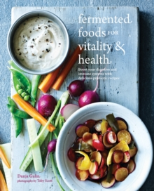 Fermented Foods for Vitality & Health : Boost Your Digestive and Immune Systems with Delicious Probiotic Recipes, Paperback