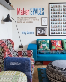 Maker Spaces : Creative Interiors from the Homes and Studios of Inspiring Makers and Designers, Hardback