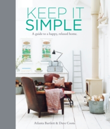 Keep it Simple : A Guide to a Happy, Relaxed Home, Hardback