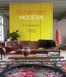 Bohemian Modern : Imaginative and Affordable Ideas for a Creative and Beautiful Home, Hardback