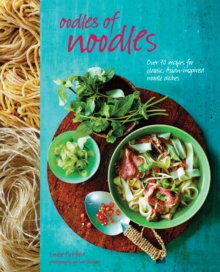 Oodles of Noodles : Over 70 Recipes for Classic and Asian-Inspired Noodle Dishes, Hardback