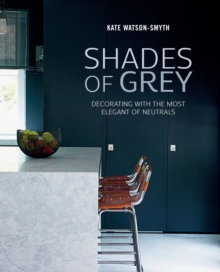 Shades of Grey : Decorating with the Most Elegant of Neutrals, Hardback Book