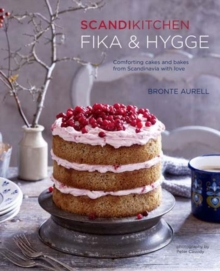 Scandikitchen: Fika and Hygge : Comforting Cakes and Bakes from Scandinavia with Love, Hardback