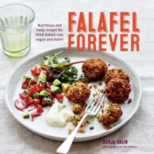 Falafel Forever : Nutritious and Tasty Recipes for Fried, Baked, Raw, Vegan and More!, Hardback Book