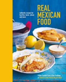 Real Mexican Food : Authentic Recipes for Burritos, Tacos, Salsas and More, Hardback Book