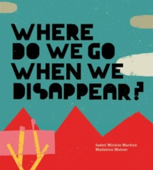 Where Do We Go When We Disappear?, Hardback