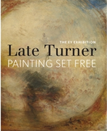 The EY Exhibition: Late Turner : Painting Set Free, Paperback Book