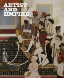 Artists and Empire : Facing Britain's Imperial Past, Paperback