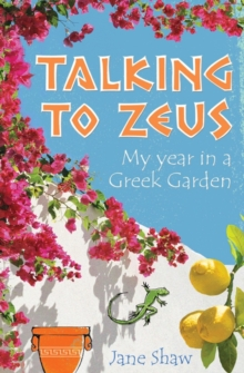 Talking to Zeus : My Year in a Greek Garden, Paperback
