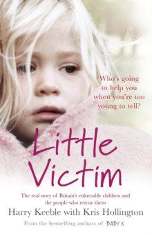 Little Victim : The Real Story of Britain's Vulnerable Children and the People Who Rescue Them, Paperback