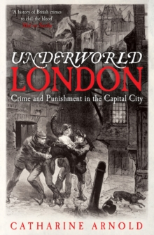 Underworld London : Crime and Punishment in the Capital City, Paperback Book