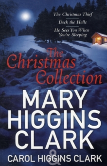 Mary & Carol Higgins Clark Christmas Collection : The Christmas Thief, Deck the Halls, He Sees You When You're Sleeping, Paperback