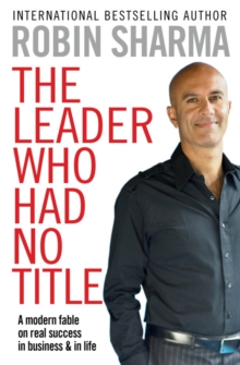 The Leader Who Had No Title : A Modern Fable on Real Success in Business and in Life, Paperback