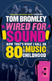 Wired for Sound : Now That's What I Call an Eighties Music Childhood, Paperback Book