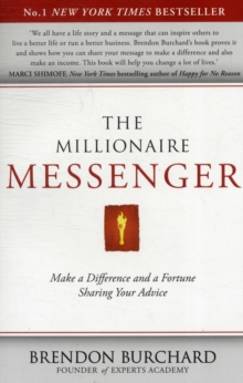 The Millionaire Messenger : Make a Difference and a Fortune Sharing Your Advice, Paperback