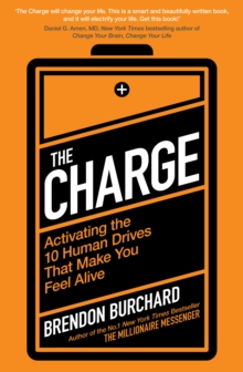 The Charge : Activating the 10 Human Drives That Make You Feel Alive, Paperback