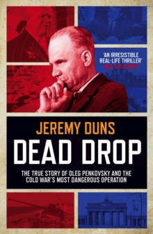 Dead Drop : The True Story of Oleg Penkovsky and the Cold War's Most Dangerous Operation, Paperback