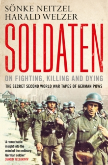 Soldaten: On Fighting, Killing and Dying : The Secret Second World War Tapes of German POWs, Paperback