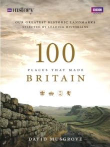 100 Places That Made Britain, Hardback