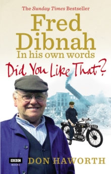 Did You Like That? Fred Dibnah, in His Own Words, Paperback