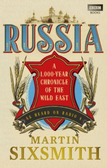 Russia : A 1,000-Year Chronicle of the Wild East, Paperback