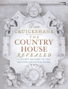 The Country House Revealed : A Secret History of the British Ancestral Home, Hardback