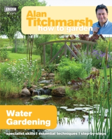 Alan Titchmarsh How to Garden: Water Gardening, Paperback