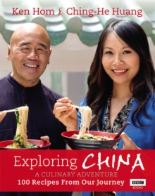 Exploring China: A Culinary Adventure : 100 Recipes from Our Journey, Hardback