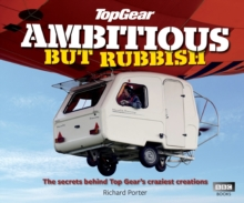 Top Gear: Ambitious But Rubbish : The Secrets Behind Top Gear's Craziest Creations, Hardback