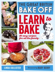 Great British Bake Off: Learn to Bake : 80 Easy Recipes for All the Family, Hardback Book