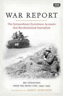 War Report : BBC Radio Dispatches from the Front Line, 1944-1945, Hardback