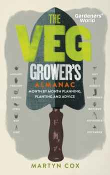 Gardeners' World: the Veg Grower's Almanac : Month by Month Planning and Planting, Hardback Book