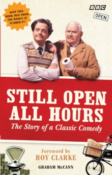 Still Open All Hours : The Story of a Classic Comedy, Hardback