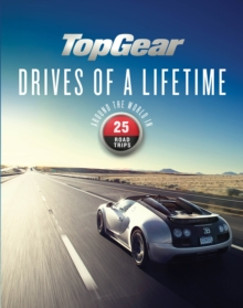 Top Gear Drives of a Lifetime : Around the World in 25 Road Trips, Hardback