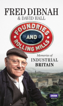Foundries and Rolling Mills : Memories of Industrial Britain, Paperback
