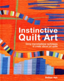 Instinctive Quilt Art : Fusing Techniques and Design, Hardback