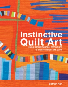 Instinctive Quilt Art : Fusing Techniques and Design, Hardback Book