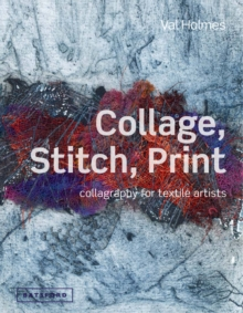 Collage, Stitch, Print : Collagraphy for Textile Artists, Hardback