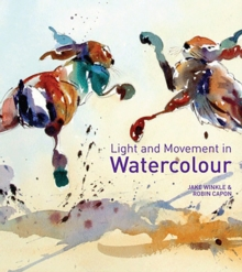 Light and Movement in Watercolour : Secrets and Techniques for Painting Movement, Light and Shadow, Hardback