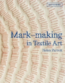 Mark-Making in Textile Art : Techniques for Hand and Machine Stitching, Hardback