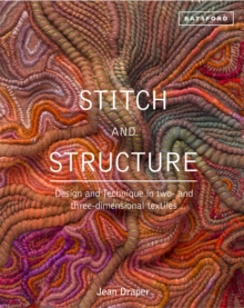 Stitch and Structure : Design and Technique in two and three-dimensional textiles, Hardback