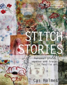 Stitch Stories : Personal Places, Spaces and Traces in Textile Art, Hardback