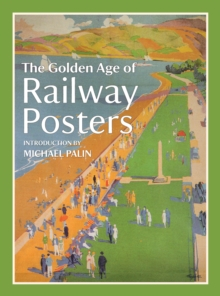 The Golden Age of Railway Posters, Hardback