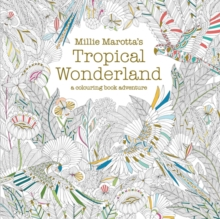 Millie Marotta's Tropical Wonderland : A Colouring Book Adventure, Paperback