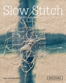 Slow Stitch : Mindful and Contemplative Textile Art, Hardback
