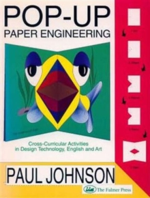 Pop-up Paper Engineering : Cross-curricular Activities in Design Engineering Technology, English and Art, Paperback Book