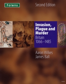 KS3 History by Aaron Wilkes: Invasion, Plague & Murder Student Book (1066-1485), Paperback