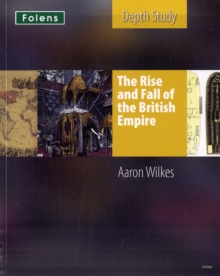 KS3 History by Aaron Wilkes: The Rise & Fall of the British Empire Student's Book, Paperback